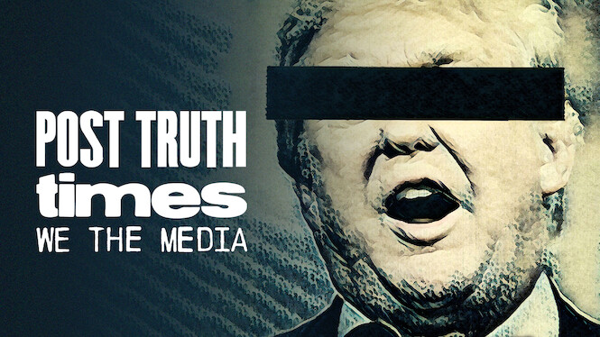 Post Truth Times: We The Media on Netflix UK
